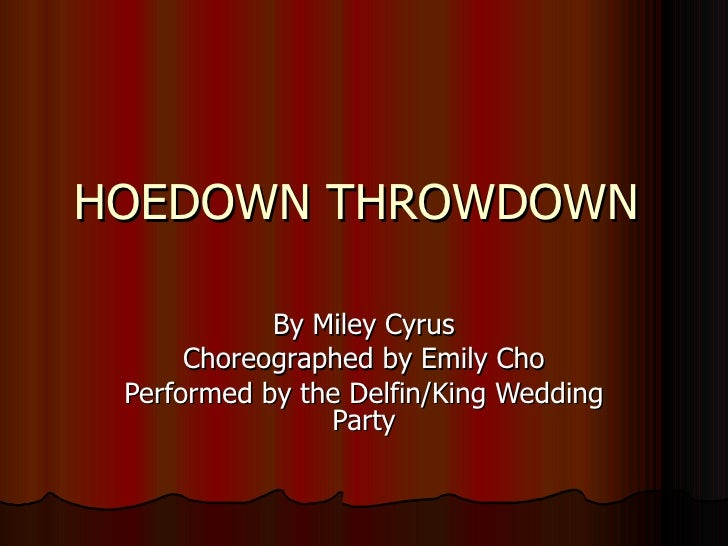 HOEDOWN THROWDOWN  By Miley Cyrus Choreographed by Emily Cho Performed by the Delfin/King Wedding Party