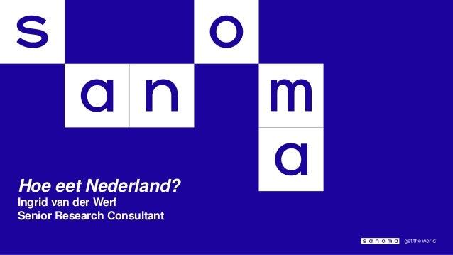 Hoe eet Nederland?Ingrid van der WerfSenior Research Consultant