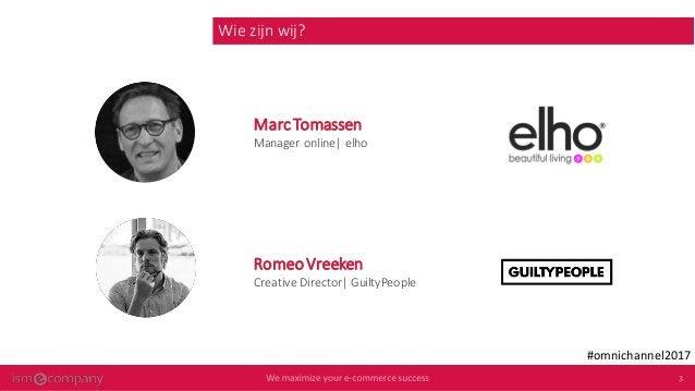 MarcTomassen Manager online| elho Wie zijn wij? #omnichannel2017 RomeoVreeken Creative Director| GuiltyPeople