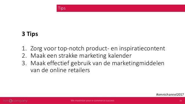 Contact details info@ism.nl www.ism.nl Followus Twitter.com/ismecompany Linkedin.com/company/ism-ecompany #omnichannel2017