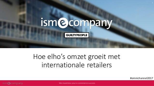 Hoe elho's omzet groeit met internationale retailers #omnichannel2017