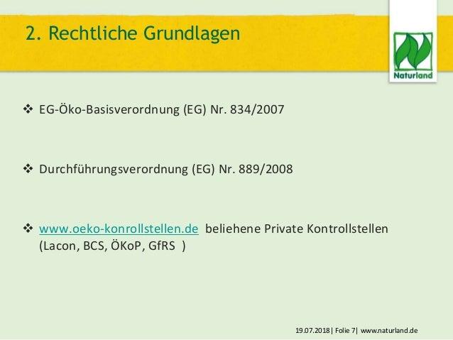 19.07.2018  Folie 7  www.naturland.de  EG-Öko-Basisverordnung (EG) Nr. 834/2007  Durchführungsverordnung (EG) Nr. 889/20...