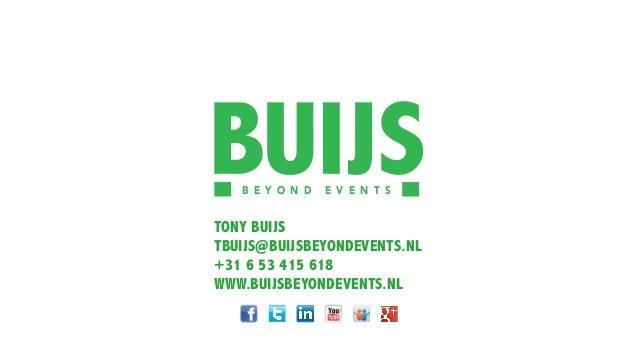 B E Y O N D E V E N T S TONY BUIJS TBUIJS@BUIJSBEYONDEVENTS.NL +31 6 53 415 618 WWW.BUIJSBEYONDEVENTS.NL