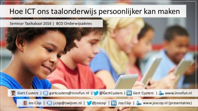 Bron: www.pcsb.org Hoe ICT ons taalonderwijs persoonlijker kan maken Seminar Taalkabaal 2016 | BCO Onderwijsadvies Jos Cöp...