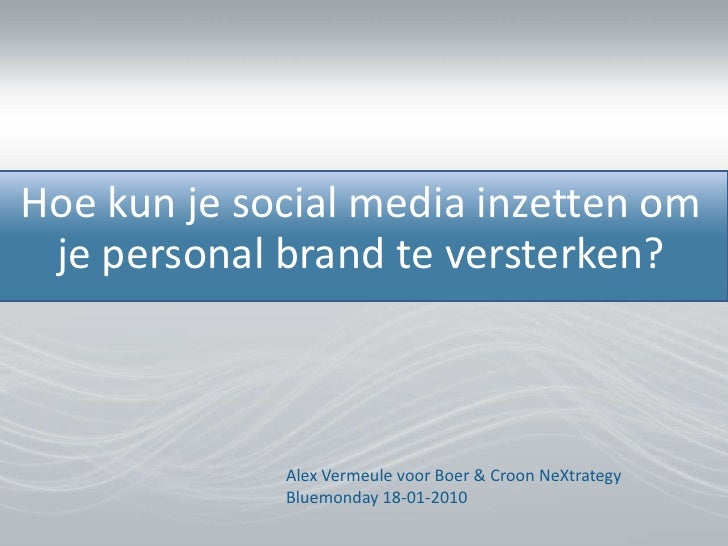 Hoe kun je social media inzetten om je personal brand te versterken?<br />Alex Vermeule voor Boer & Croon NeXtrategyBluemo...