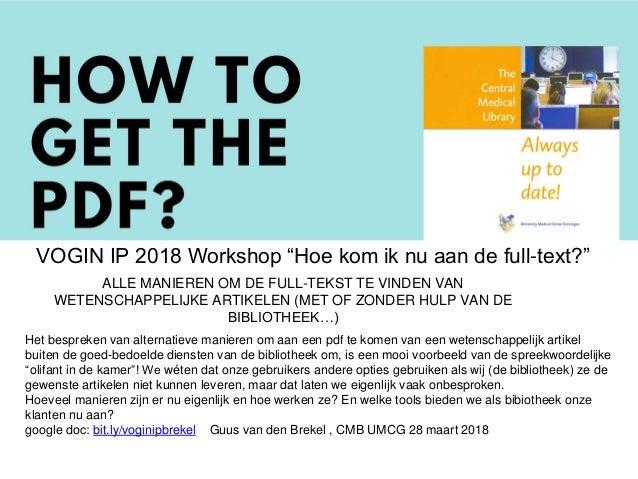 """VOGIN IP 2018 Workshop """"Hoe kom ik nu aan de full-text?"""" Het bespreken van alternatieve manieren om aan een pdf te komen v..."""