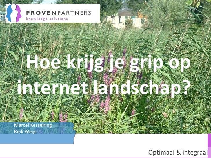 Hoe krijg je grip op internet landschap? Optimaal & integraal Marcel Kesselring Rink Weijs