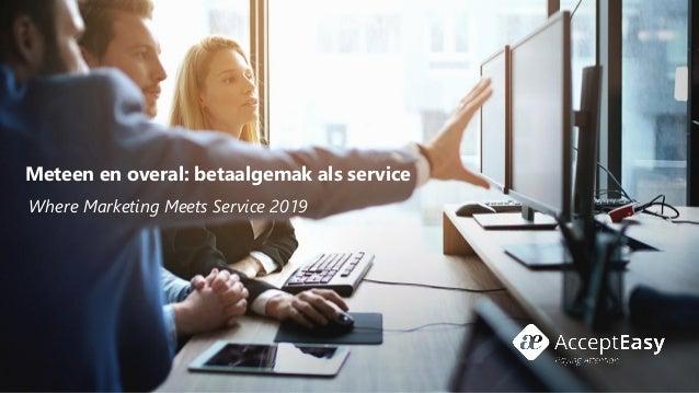 Meteen en overal: betaalgemak als service Where Marketing Meets Service 2019