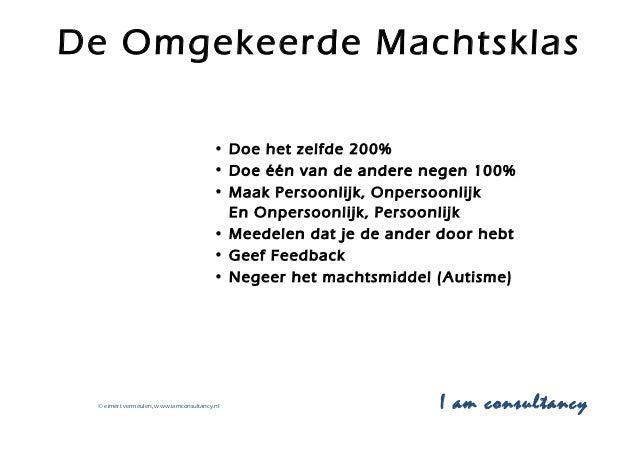 © eimert vermeulen, www.iamconsultancy.nl I am consultancy De Omgekeerde Machtsklas • Doe het zelfde 200% • Doe één van de...