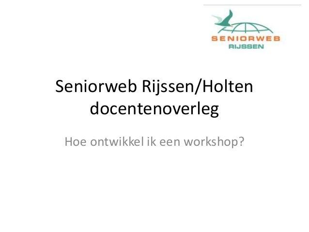 Seniorweb Rijssen/Holten docentenoverleg Hoe ontwikkel ik een workshop?