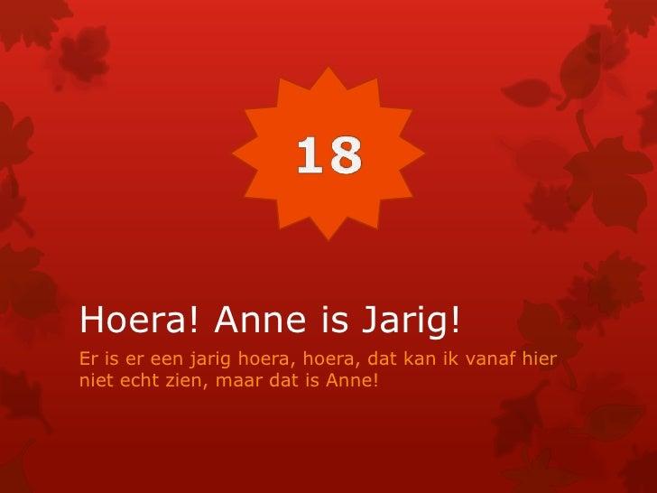 Hoera! Anne is Jarig!<br />Er is er een jarig hoera, hoera, dat kan ik vanaf hier niet echt zien, maar dat is Anne!<br />1...