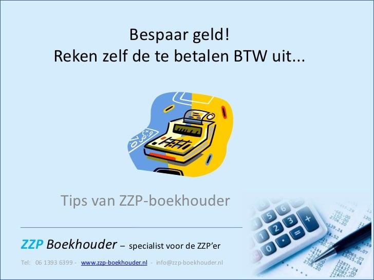 Bespaar geld!          Reken zelf de te betalen BTW uit...            Tips van ZZP-boekhouderZZP Boekhouder – specialist v...