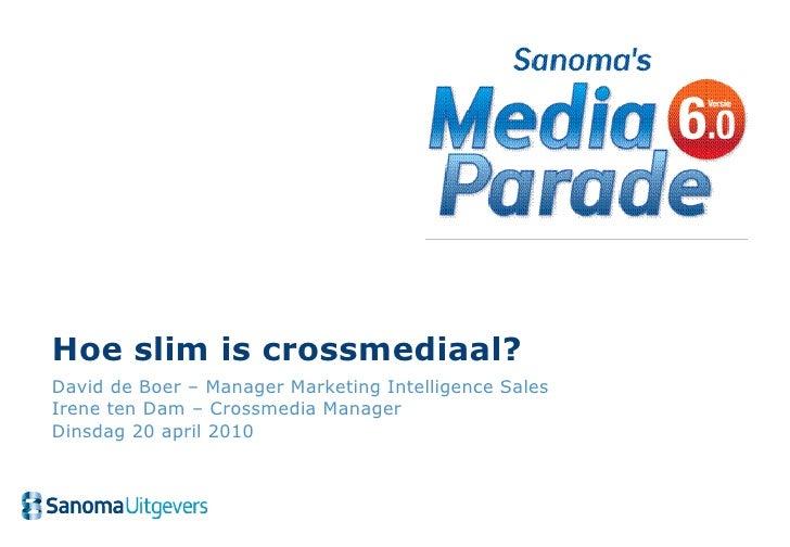 Hoe slim is crossmediaal? David de Boer – Manager Marketing Intelligence Sales Irene ten Dam – Crossmedia Manager Dinsdag ...