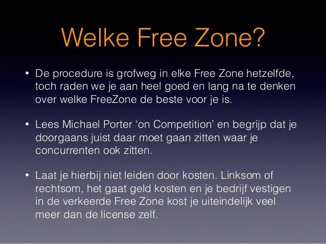 Welke Free Zone? • De procedure is grofweg in elke Free Zone hetzelfde, toch raden we je aan heel goed en lang na te denke...