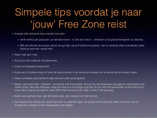 Simpele tips voordat je naar 'jouw' Free Zone reist • Kopieer alle relevante documenten tien keer • denk hierbij aan paspo...