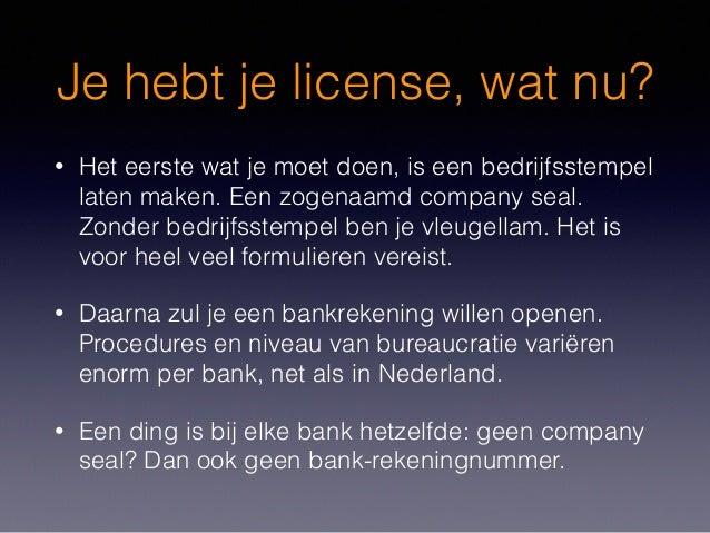 Je hebt je license, wat nu? • Het eerste wat je moet doen, is een bedrijfsstempel laten maken. Een zogenaamd company seal....