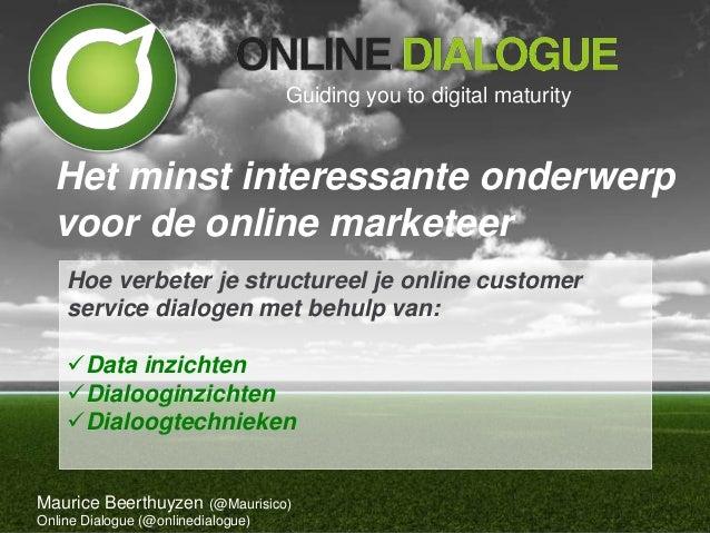 Hoe verbeter je structureel je online customer service dialogen met behulp van: Data inzichten Dialooginzichten Dialoog...