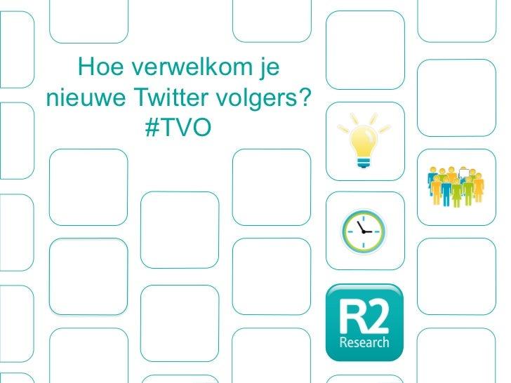 Hoe verwelkom jenieuwe Twitter volgers?        #TVO