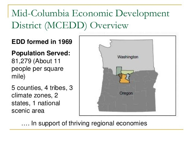 Mid-Columbia Economic Development District (MCEDD) Overview EDD formed in 1969 Population Served: 81,279 (About 11 people ...