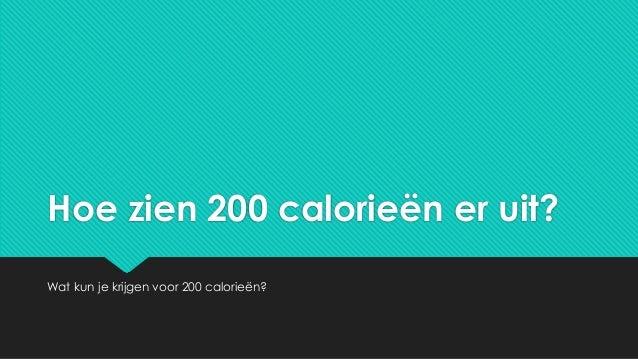 Hoe zien 200 calorieën er uit? Wat kun je krijgen voor 200 calorieën?