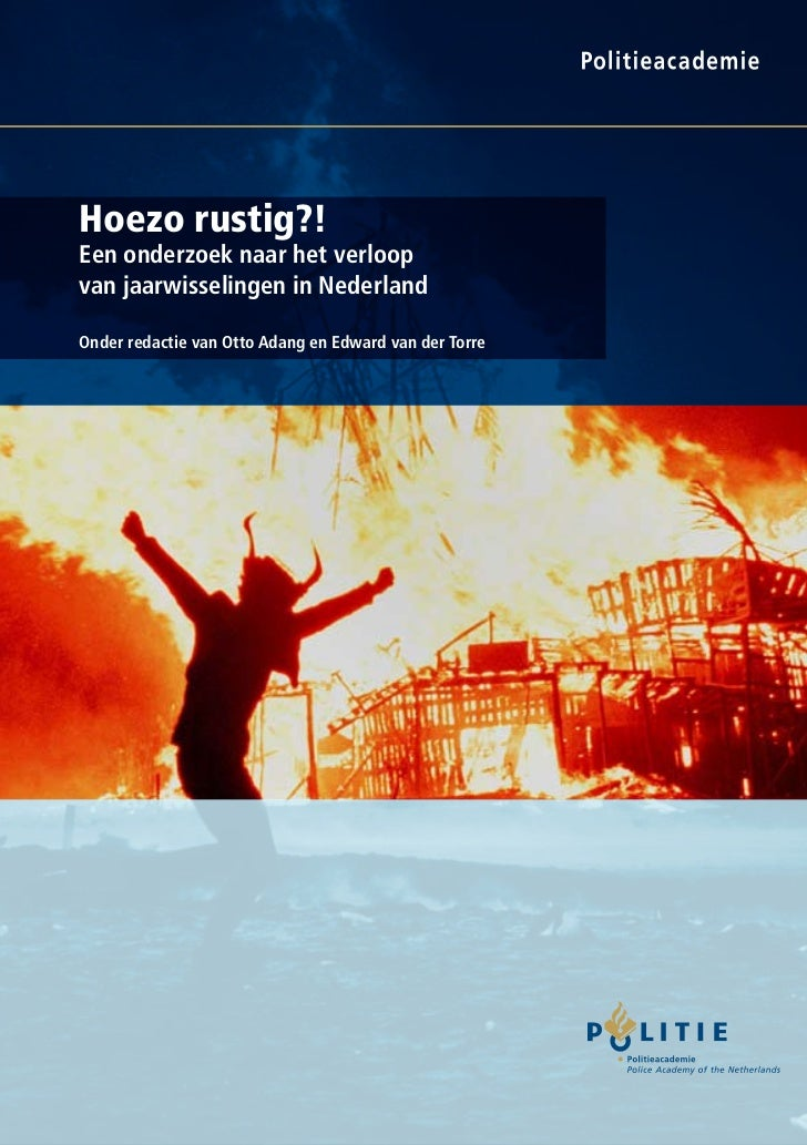 Hoezo rustig?!Een onderzoek naar het verloopvan jaarwisselingen in NederlandOnder redactie van Otto Adang en Edward van de...