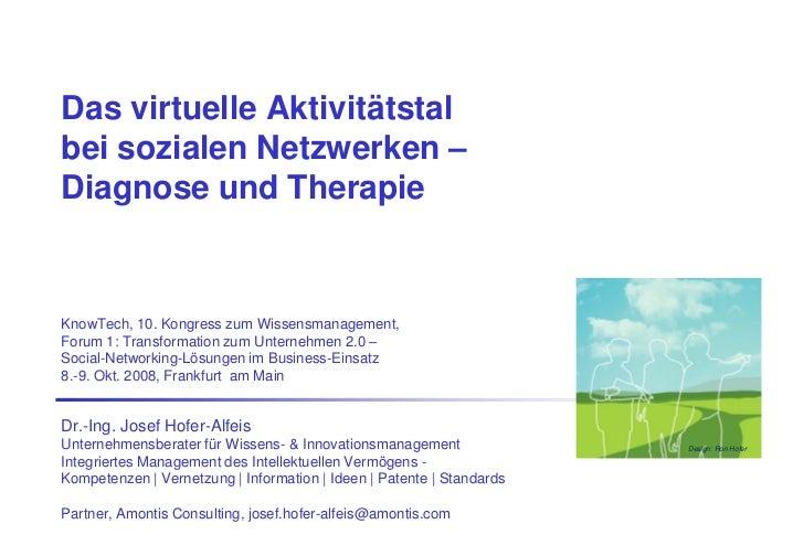 Das virtuelle Aktivitätstalbei sozialen Netzwerken –Diagnose und TherapieKnowTech, 10. Kongress zum Wissensmanagement,Foru...