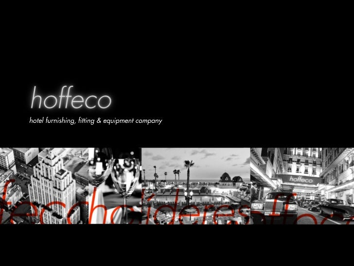 who we areHoffeCo is aEuropean firm withextensiveexperience inprocurementmanagement in thehotel andhypermarketsectors, wit...