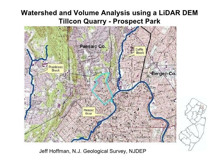 Watershed and Volume Analysis using a LiDAR DEM Tillcon Quarry - Prospect Park Jeff Hoffman, N.J. Geological Survey, NJDEP