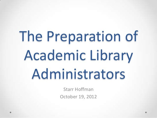 The Preparation of Academic Library  Administrators       Starr Hoffman      October 19, 2012