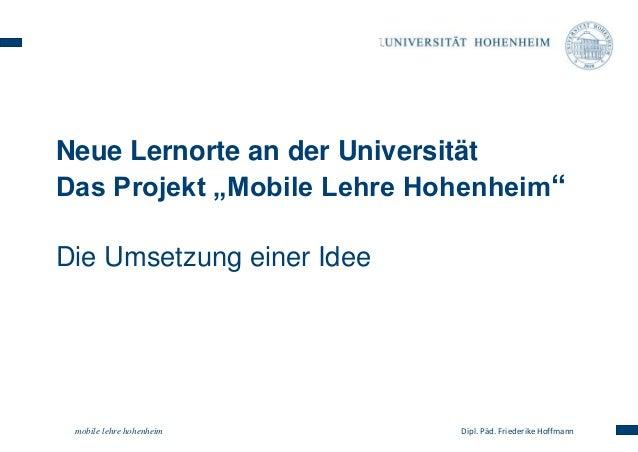 """Neue Lernorte an der Universität  Das Projekt """"Mobile Lehre Hohenheim""""  Die Umsetzung einer Idee  mobile lehre hohenheim D..."""