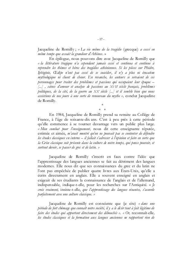 - 17 -Jacqueline de Romilly ; « La vie même de la tragédie (grecque) a cessé enmême temps que cessait la grandeur d'Athène...