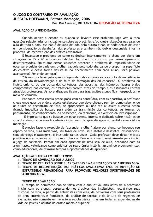 1 O JOGO DO CONTRÁRIO EM AVALIAÇÃO JUSSARA HOFFMANN, Editora Mediação, 2006 Por Rui Alencar, MILITANTE DA OPOSICÃO ALTERNA...