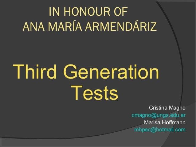 IN HONOUR OF ANA MARÍA ARMENDÁRIZThird Generation       Tests                      Cristina Magno                 cmagno@u...