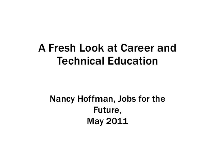 A Fresh Look at Career and Technical Education  <br />Nancy Hoffman, Jobs for the Future, May 2011<br />