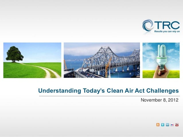 Understanding Today's Clean Air Act Challenges                                 November 8, 2012