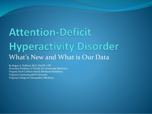 What's New and What is Our Data By Roger A. Hofford, M.D. FAAFP, CPE Associate Professor of Family & Community Medicine Vi...