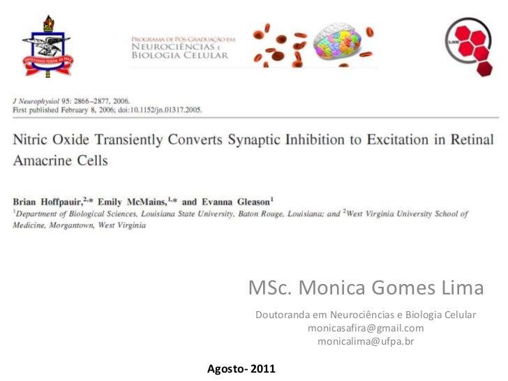 MSc. Monica Gomes Lima<br />Doutoranda em Neurociências e Biologia Celular<br />monicasafira@gmail.com<br />monicalima@ufp...