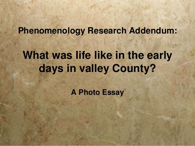 Phenomenology Research Addendum:  What was life like in the early days in valley County? A Photo Essay