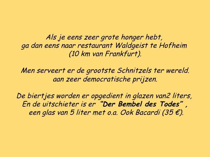 Als je eens zeer grote honger hebt,  ga dan eens naar restaurant Waldgeist te Hofheim  (10 km van Frankfurt). Men serveert...