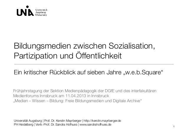 Bildungsmedien zwischen Sozialisation,Partizipation und ÖffentlichkeitUniversität Augsburg | Prof. Dr. Kerstin Mayrberger ...