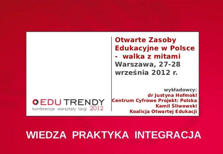 Otwarte Zasoby             Edukacyjne w Polsce             - walka z mitami             Warszawa, 27-28             wrześn...
