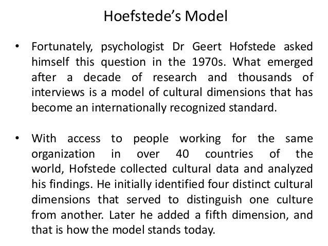 a study on the hofstede model Five dimensional model of geert hofstede uganda was  hofstede's original  studies, and no evidence of a subsequent study of uganda has been found in the.
