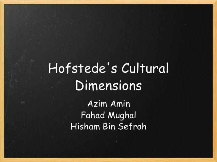 Hofstede's Cultural Dimensions Azim Amin Fahad Mughal Hisham Bin Sefrah