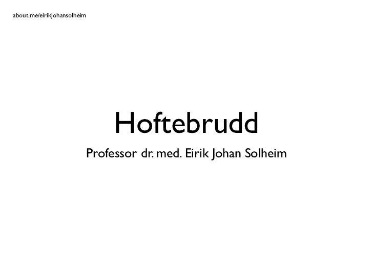 about.me/eirikjohansolheim                                  Hoftebrudd                             Professor dr. med. Eiri...