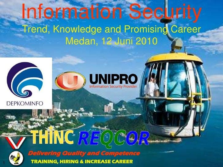Information Security     Trend, Knowledge and Promising Career              Medan, 12 Juni 2010          Delivering Qualit...