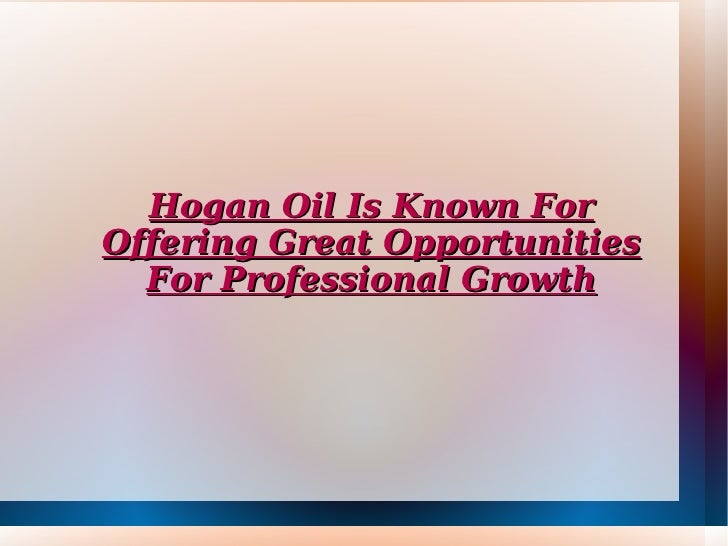 Hogan Oil Is Known For Offering Great Opportunities For Professional Growth