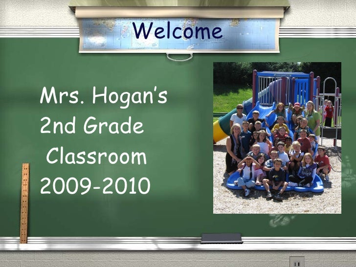 Mrs. Hogan's 2nd Grade  Classroom  2009-2010 Welcome