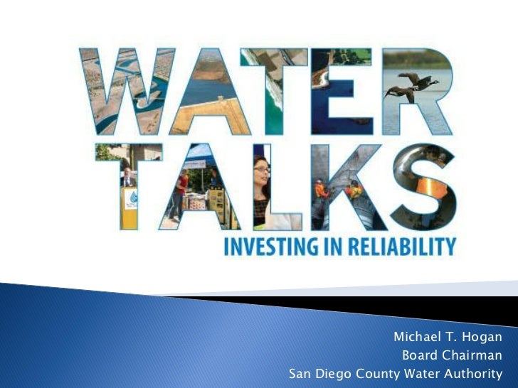 Michael T. Hogan                Board ChairmanSan Diego County Water Authority