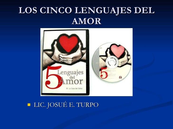 LOS CINCO LENGUAJES DEL AMOR <ul><li>LIC. JOSUÉ E. TURPO </li></ul>