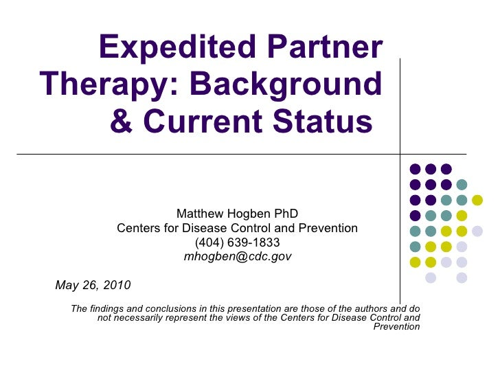 Expedited Partner Therapy: Background & Current Status  Matthew Hogben PhD Centers for Disease Control and Prevention (404...